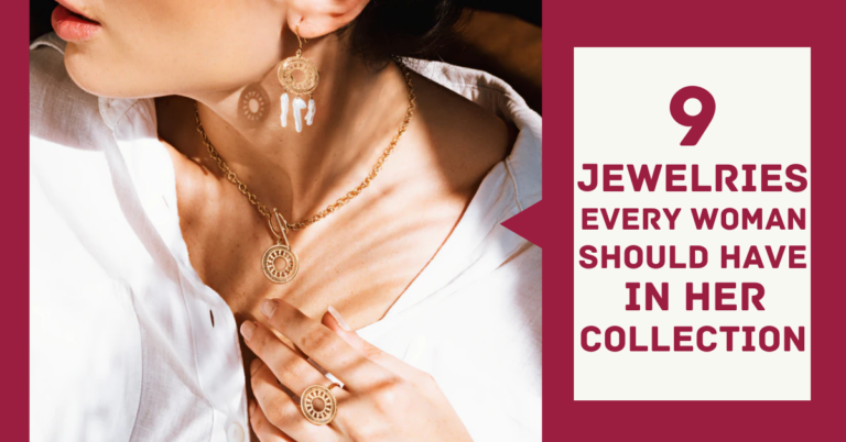 9 Jewelry Pieces Every Woman Needs in Her Collection